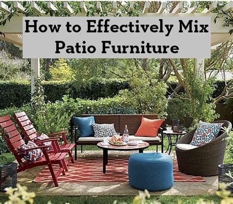 how to mix and match furniture for living room how to effectively mix patio furniture entertaining design