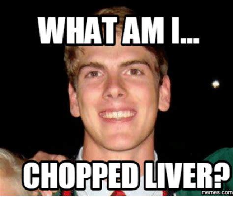 Chopped Memes - what am i chopped liver meme