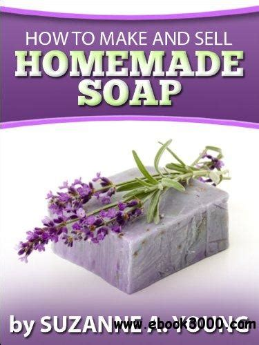 How To Sell Handmade Soap - how to make and sell soap free ebooks