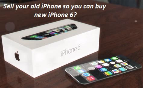 how old can you be to buy a house sell your old iphone so you can buy new iphone 6