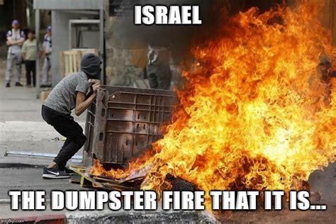 Dumpster Fire Meme - israel imgflip