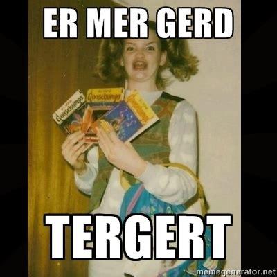 Er Mer Gerd Meme - pin er mer gerd tumblr on pinterest