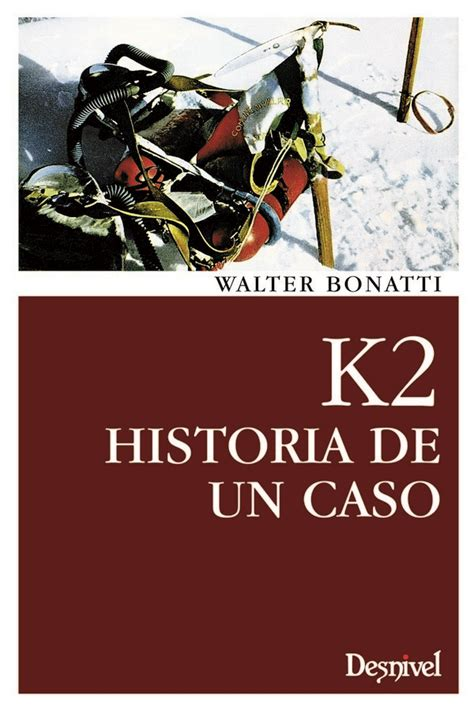 libro historia de un desafo ediciones desnivel k2 historia de un caso walter bonatti 978 84 9829 283 1