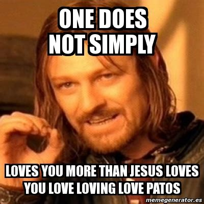 Love You More Meme - meme boromir one does not simply loves you more than