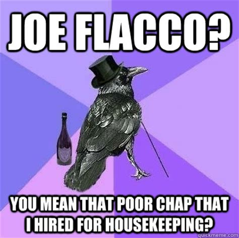 Housekeeping Meme - joe flacco you mean that poor chap that i hired for