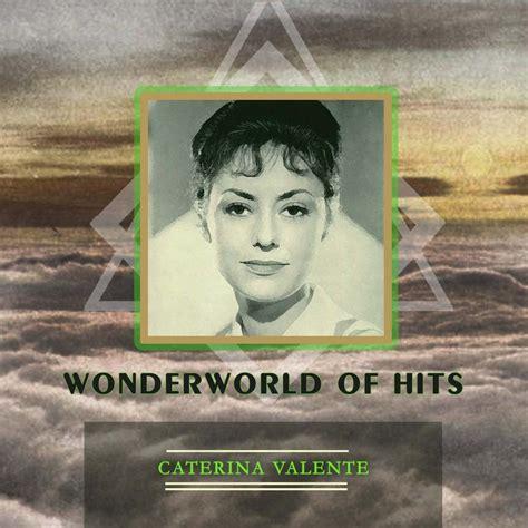 caterina valente sait on jamais wonderworld of hits caterina valente mp3 buy full tracklist
