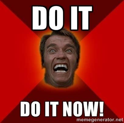 Arnold Schwarzenegger Memes - image arnold schwarzenegger do it now meme jpg epic