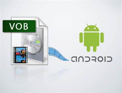 play mov files on android how to play vob file on android