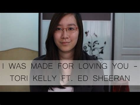 ed sheeran i was made for loving you i was made for loving you tori kelly ft ed sheeran