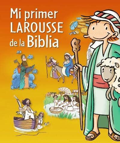descargar mi primer larousse mi primer larousse de los quien libro de texto gratis mi primer larousse de la biblia varios autores comprar libro en fnac es