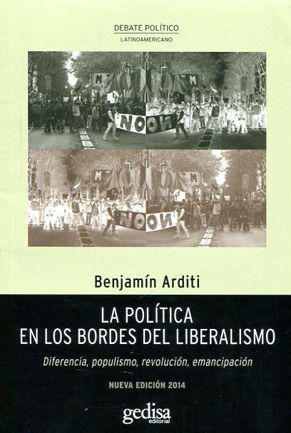 libro la poca del liberalismo libro la pol 237 tica en los bordes del liberalismo 9788497848077 arditi benjam 237 n 183 marcial