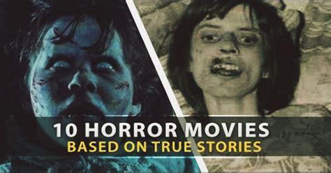 film motivasi based on true story 10 scary disturbing horror movies that are based on true