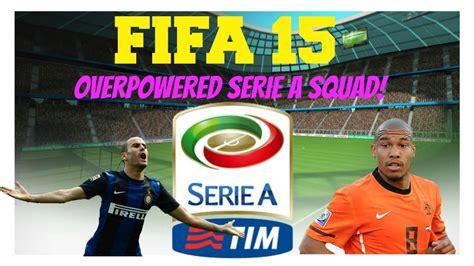 non rare players fifa 15 fifa 15 overpowered serie a non rare squad builder