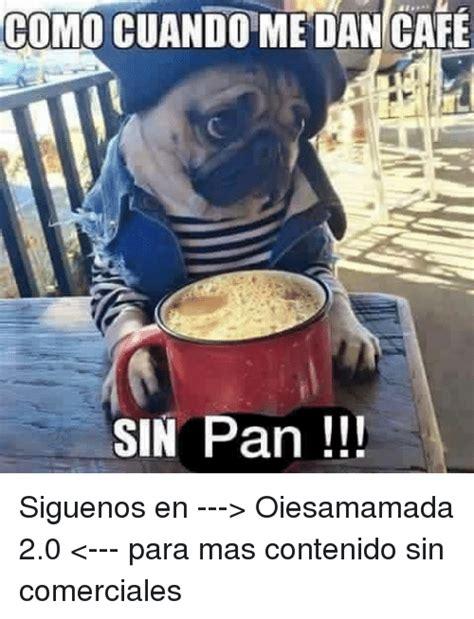 Cafe Memes - 25 best memes about espanol espanol memes