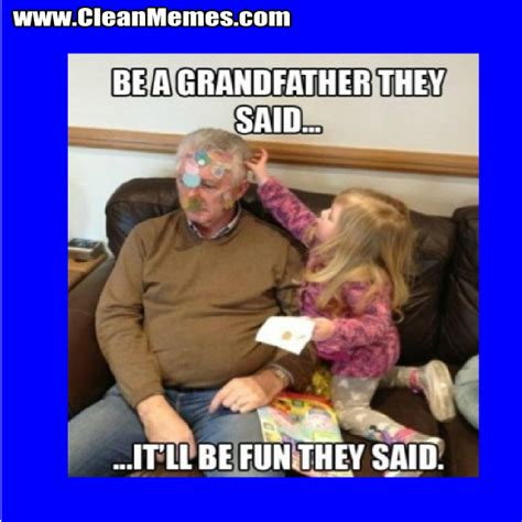 Be A Grandfather They Said   Clean Memes ? The Best The