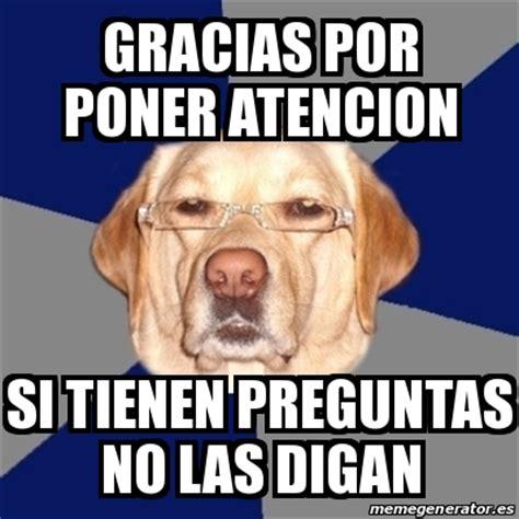 imagenes que digan gracias a ti meme perro racista gracias por poner atencion si tienen