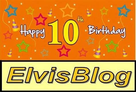 happy 10th birthday elvisblog elvisblog