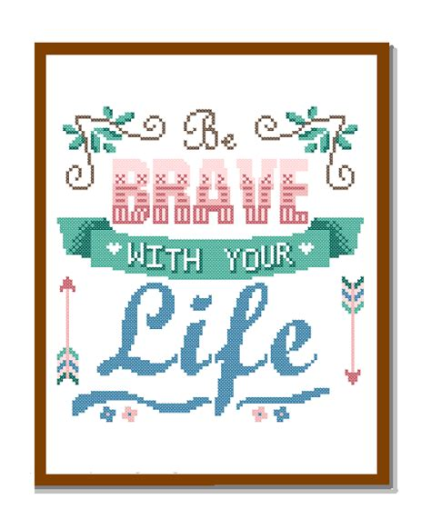 cross stitch pattern free quotes modern cross stitch pattern be brave with your life