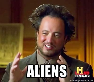 Funny Alien Meme - aliens aliens aliens guy and meme