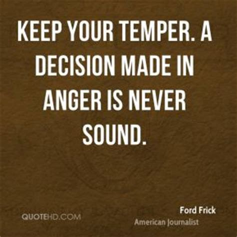 In Quotes Keep Your Temper by Ford Frick Anger Quotes Quotehd