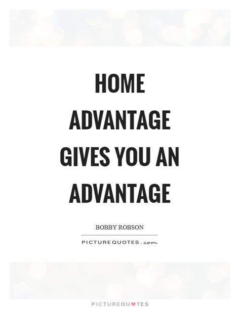 home advantage gives you an advantage picture quotes