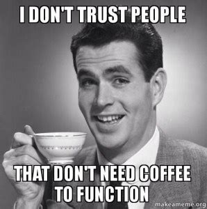 Classic Memes - 10 hilarious coffee memes every coffee addict relates to