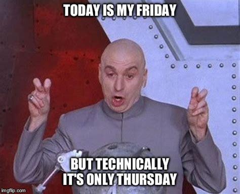 Today Is Friday Meme - dr evil laser meme imgflip
