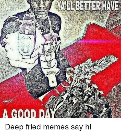 Fried Memes - better have meme on sizzle