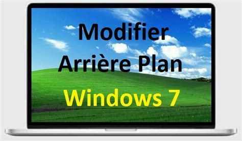 arri鑽e plan bureau windows 7 modifier arri 232 re plan du bureau de windows 7