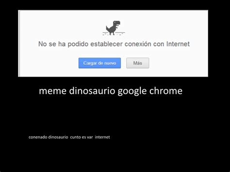 Memes De Google - meme dinosaurio google chrome by locuaz15143 on deviantart