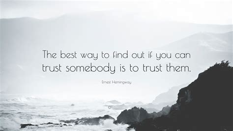 Can Find Out If You Them Ernest Hemingway Quote The Best Way To Find Out If You Can Trust Somebody Is To
