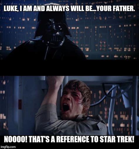 Star Wars Star Trek Meme - star wars no memes imgflip