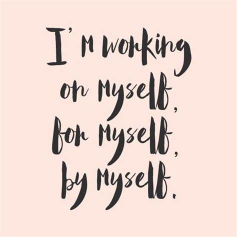 My Self i m working on myself for myself by myself sometimes