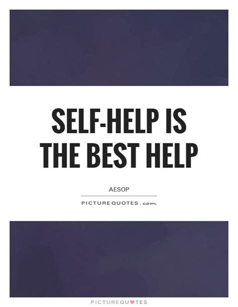 Self Help Is The Best Help Essay by Self Help Quotes Self Help Sayings Self Help Picture Quotes