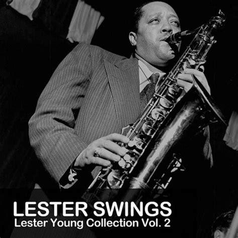 lester swings lester swings lester young collection vol 2 songs
