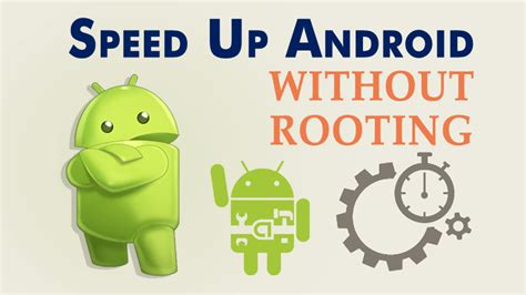 speed up my android how to speed up your android device without rooting