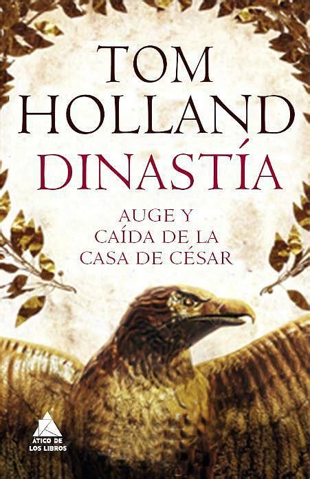 libro rubicn dinastia auge y ca 237 da de la casa de c 233 sar de tom holland publicada por 193 tico de los libros