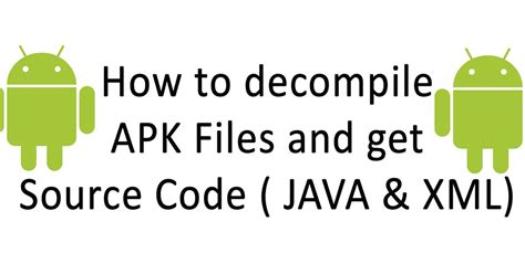 how to decompile apk files and get source code java xml androidmkab