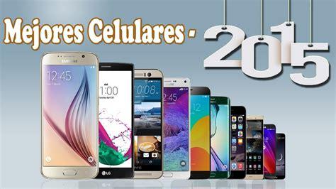 cuales son los 10 mejores celulares del mundo top 10 mejores tel 233 fonos m 243 viles 2015 191 que celular
