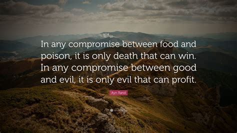 Ayn Rand Quote: ?In any compromise between food and poison