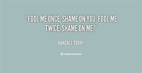 fool me once 1780894198 quotes about shame on you quotesgram