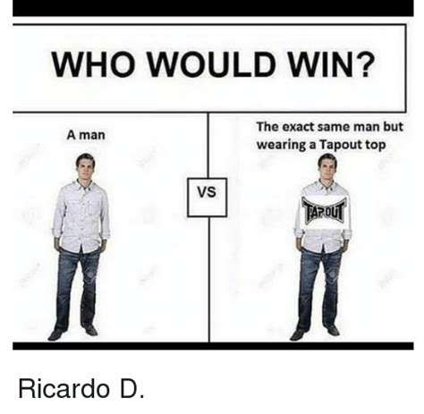 Tapout Meme - who would win the exact same man but wearing a tapout top