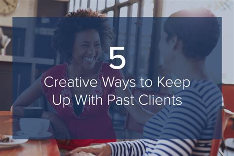 Finding Ways To Keep Up With Professionals by 5 Creative Ways To Keep Up With Past Clients Premier