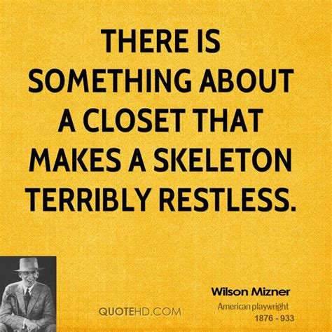 There Is A In Closet by Wilson Mizner Quotes Quotehd