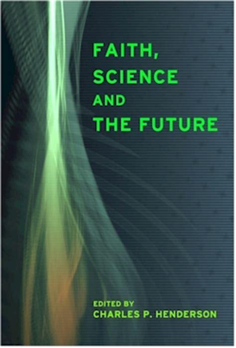 faith and the future books faith science and the future new book explores the