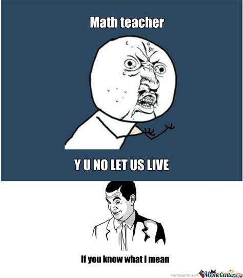 Math Teacher Memes - math teacher by iamnumba1 meme center