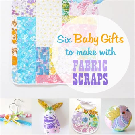 How To Make Handmade Baby Gifts - six baby gifts to make with fabric scraps handmade
