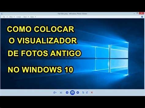 visualizador de imagenes windows 10 no funciona como colocar o visualizador de fotos antigo no windows 10