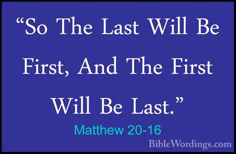 Last Will Original matthew 20 16 quot so the last will be and the will be biblewordings