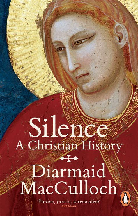 silence a christian history silence by diarmaid macculloch penguin books australia